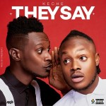 DOWNLOAD MP3: Keche – They Say (Prod. StreetBeatz)