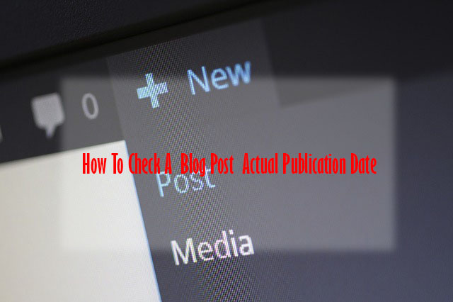 How to check a blog post actual publication date