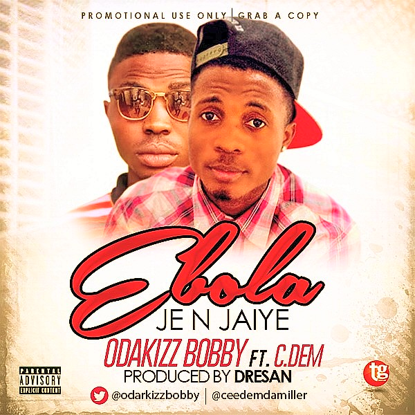 Ebola Je n Jaiye1 edit1 edit [Music] Odakizz Bobby  Ft. C.Dem   Ebola Jen Jaiye (Prod. Dre San)