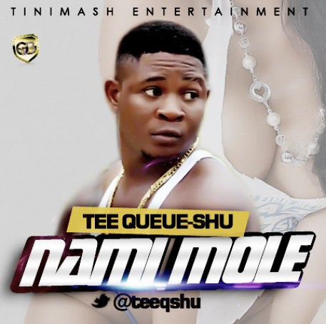 Tee Queue Naijaloaded.com .ng  [Music] Tee Queue Shu   Nami Mole
