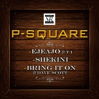 Download 3 New Songs from PSquare – Ejeajo ft. T.I., Shekini and Bring It On ft. Dave Scott