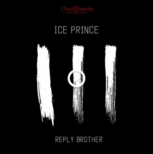 Ice Prince Reply Brother Art [Music] Ice Prince Ft. Nosa & Milli   Reply Brother