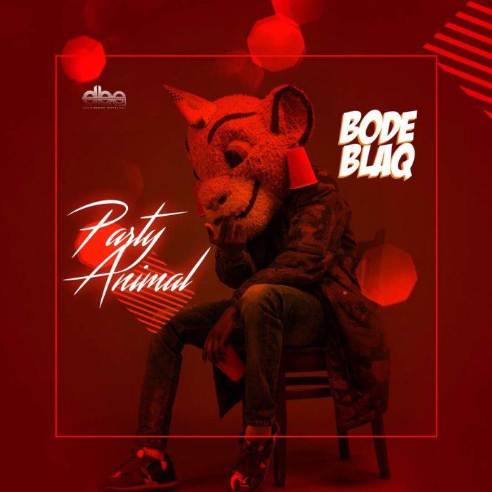 IMG 20170926 WA0006 700x700 - [Music] Bode Blaq – Party Animal