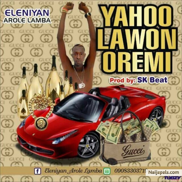 [Music] Eleniyan – Yahoo Lawon Oremi (Hottest Street Song For 2018) - June 17, 2019