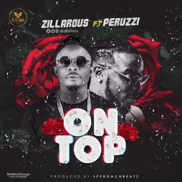[Music] Zillarous Ft. Peruzzi – On Top 2