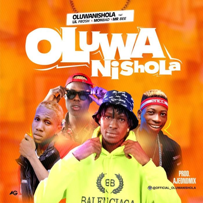 Music + Video] Oluwanishola Ft  Lil Frosh x Mohbad x Mr Bee – Oluwa