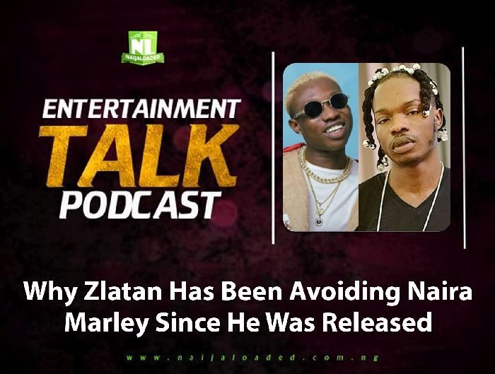 [NL PODCAST] Zlatan Has Been Avoiding Naira Marley Since He Was Released – What Could Be Wrong? (LISTEN HERE)
