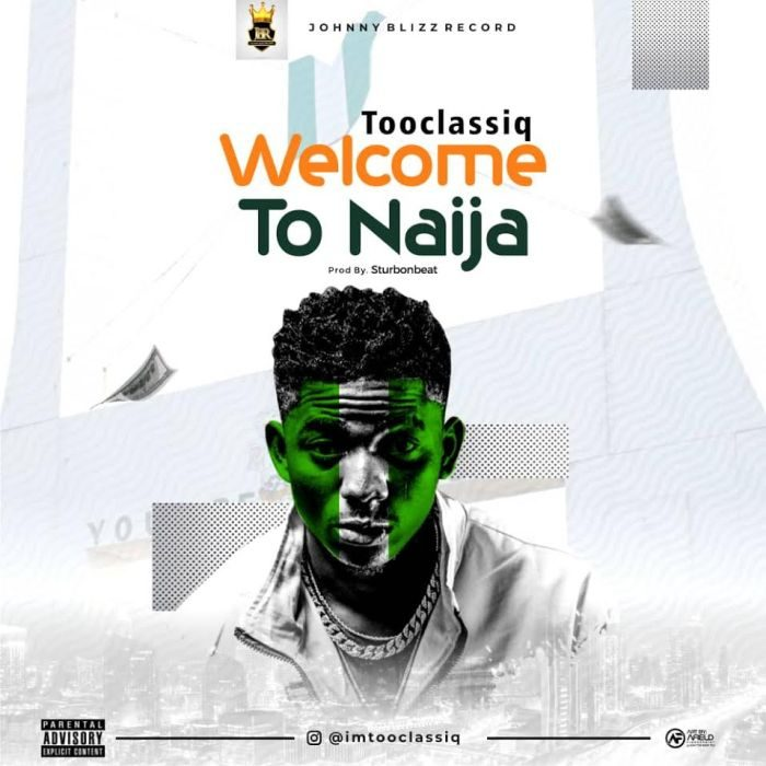 Download Mp3 + Video] TooClassiq – Welcome To Naija Fast