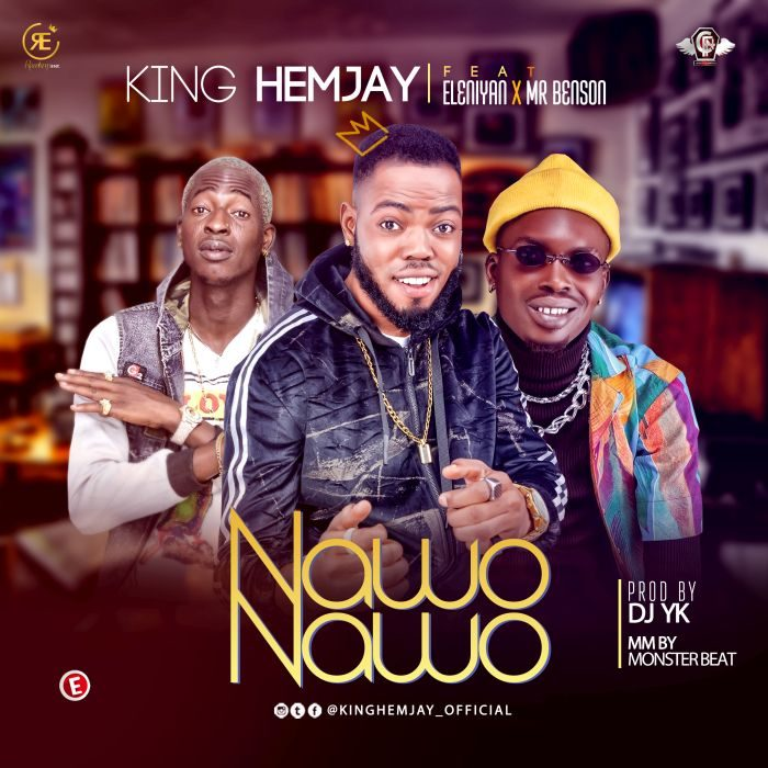 Music] King Hemjay Ft  Eleniyan x Mr Benson – Nawo Nawo