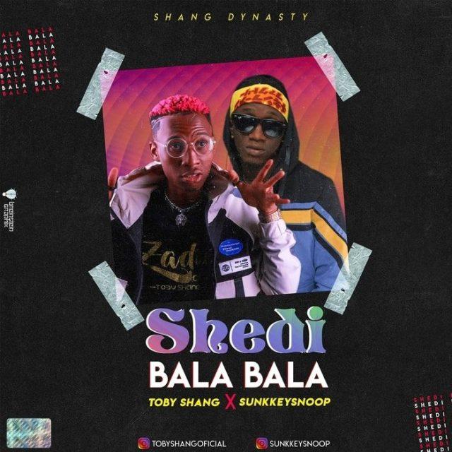 [Music] Toby Shang Ft. Sunkkeysnoop – Shedi Bala Bala 1