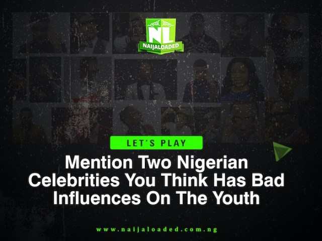 LET'S TALK!!! Mention 2 Nigerian Celebrities That You Think Has Bad Influence On The Youth? 1