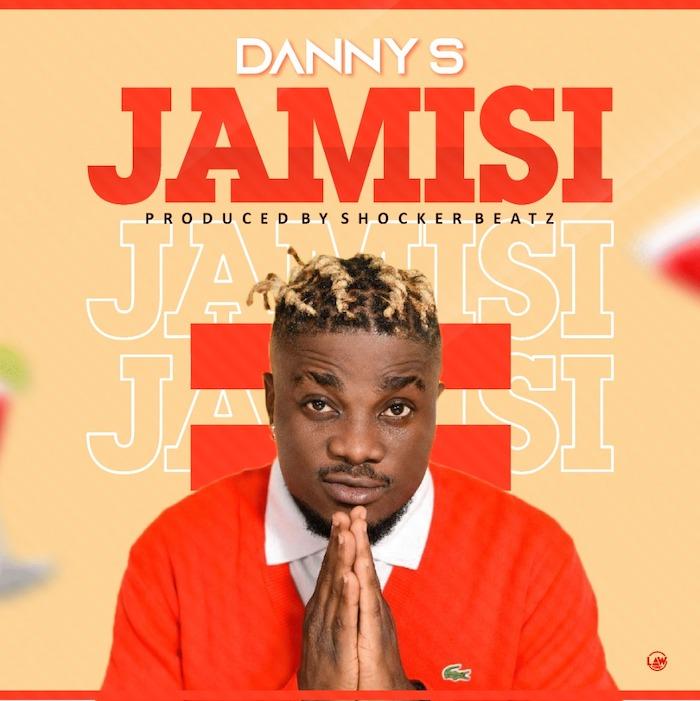 [Lyrics] Danny S – Jamisi