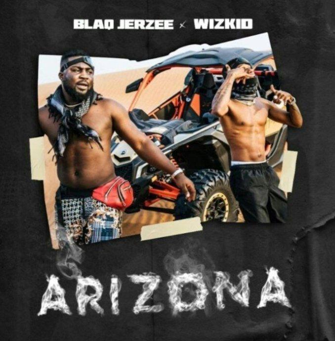 Blaq Jerzee ft Wizkid - Arizona (Audio +Video)