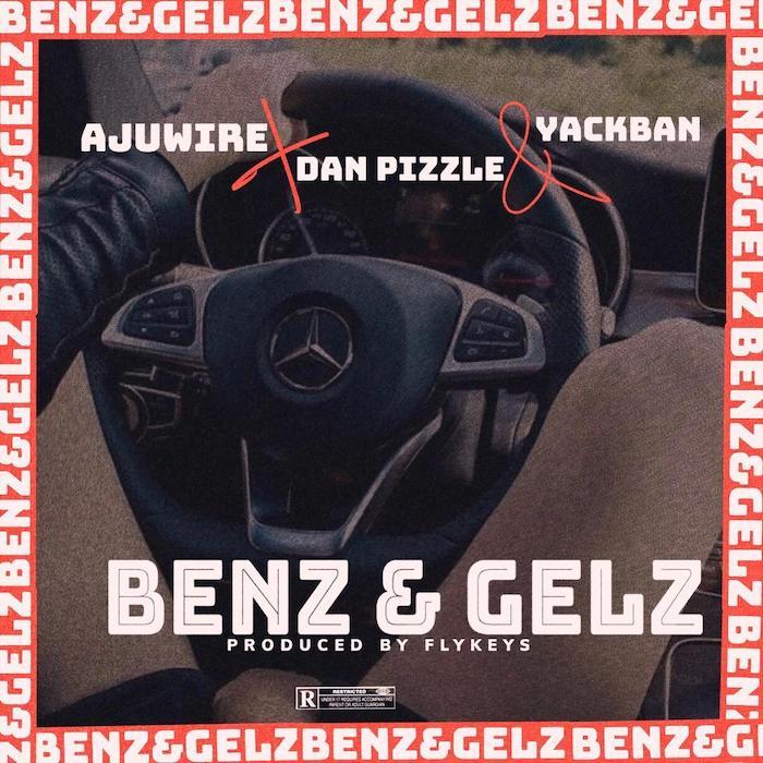 [Music] AjuWire Feat . Dan Pizzle & Yack Ban - Benz & Gelz
