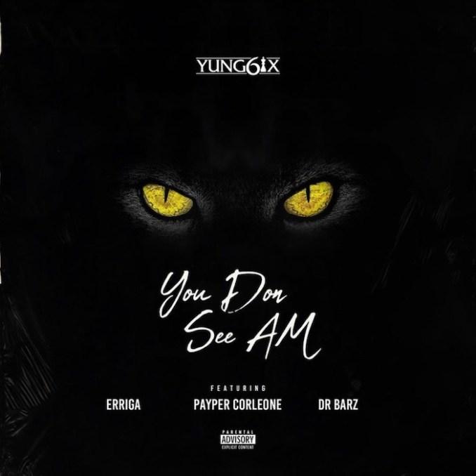 [Music] Yung6Ix Ft. Erigga, Payper Corleone, Dr Barz – You Don See Am