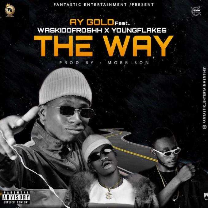 [Music] Fantastic Ent Ft. AY Gold, Youngflakes & Waskidofrosh – The Way