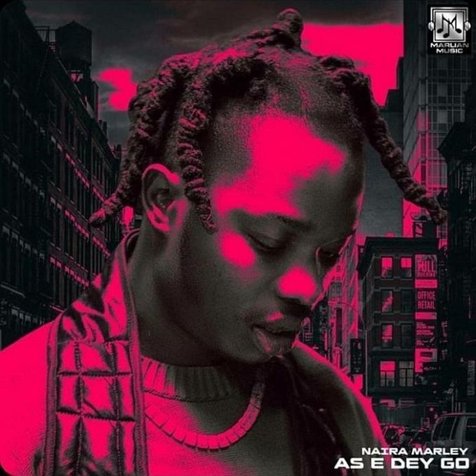 [Music] Naira Marley – As E Dey Go