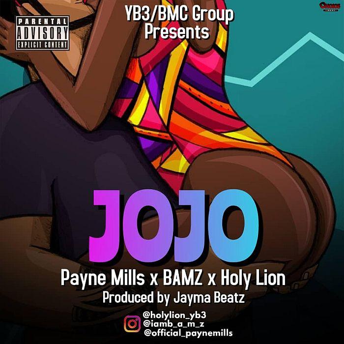 [Music] Payne Mills Ft. Bamz & Holy Lion – Jojo