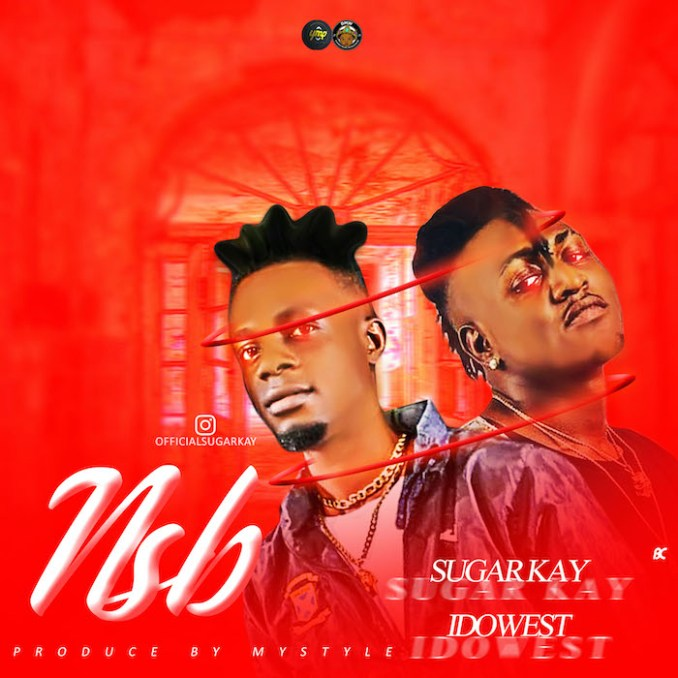[Music] Sugarkay Ft. Idowest – NSB (Never Stop Believing)