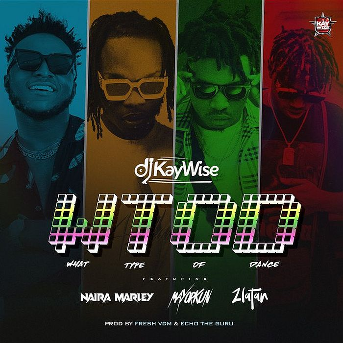 DJ Kaywise Ft Mayorkun, Naira Marley & Zlatan – What Type Of Dance
