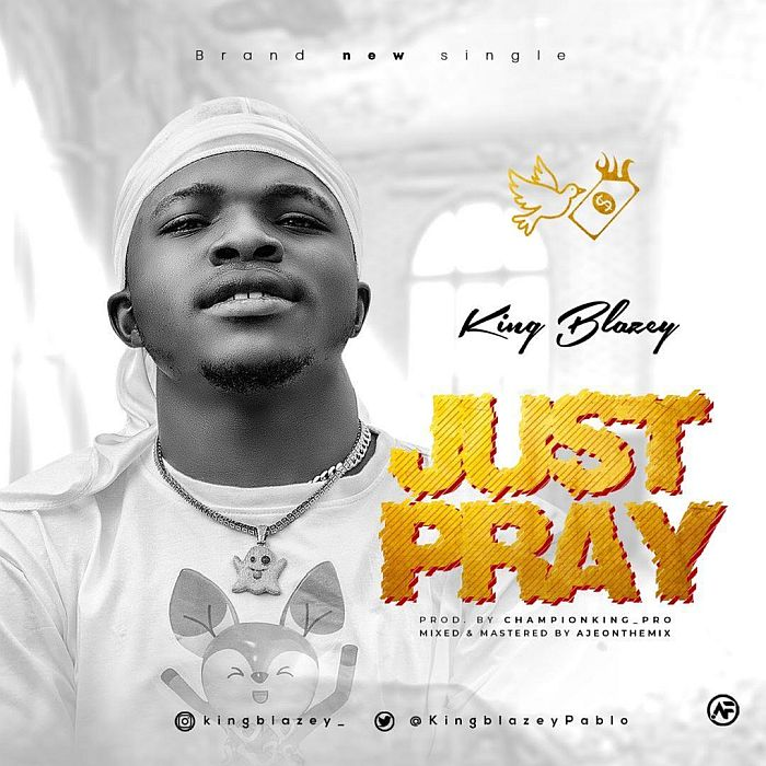 [Music] King Blazey – Just Pray