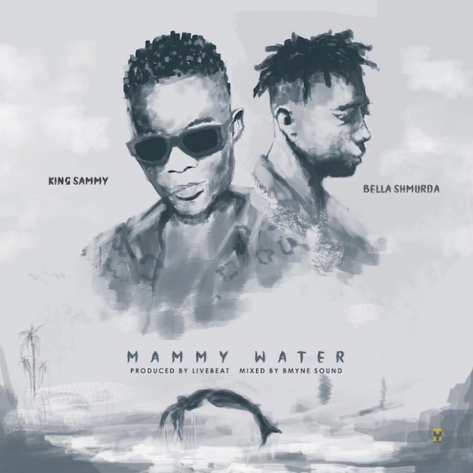 [Music] King Sammy Ft. Bella Shmurda – Mammy Water