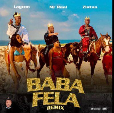 Mr Real Ft Laycon & Zlatan – Baba Fela (Remix)
