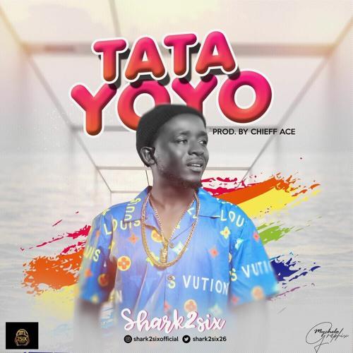 Shark2Six – Tata Yoyo Mp3 Download