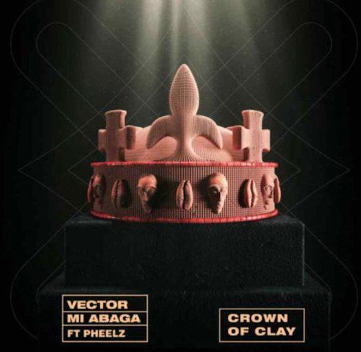 Vector & MI Abaga Ft. Pheelz – Crown Of Clay mp3 download