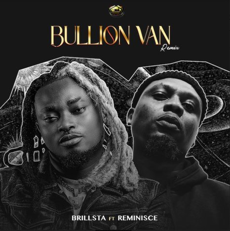 Brillsta Ft. Reminisce – Bullion Van Remix mp3 Download