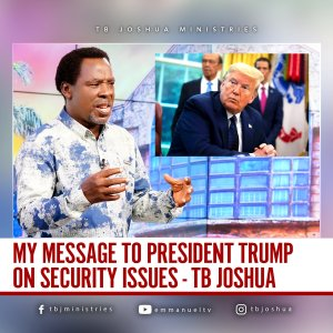 TBJ TRUMP - TB Joshua Releases Fresh Prophecy, Sends Strong Warning To Donald Trump