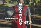 Ginspiraxion – Going Home ft. Leko M & DJ Thakzin