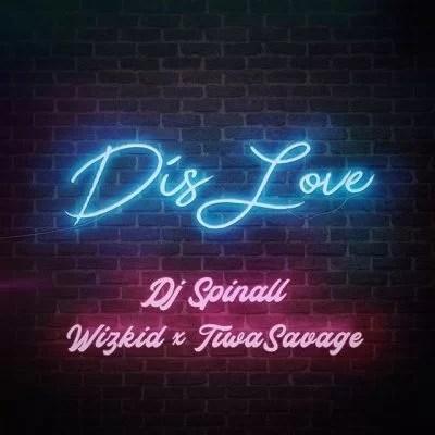 DJ Spinall Ft. Wizkid & Tiwa Savage – Dis Love (Prod. by Spellz) Mp3 Audio Download