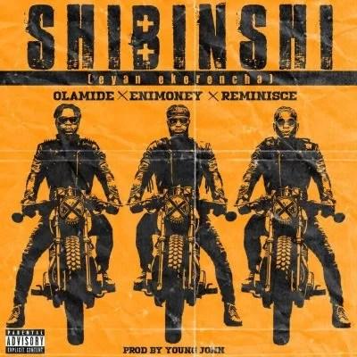 DOWNLOAD: Olamide X Enimoney X Reminisce - Shibinshi (Eyan