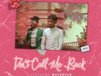 Joeboy Ft. Mayorkun – Don't Call Me Back Lyrics