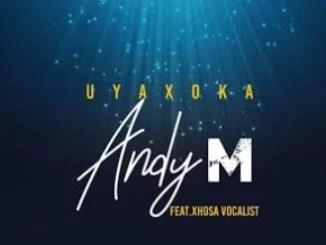 DOWNLOAD Andy M Ft. Xhosa Vocalist Uyaxoka (mp3)