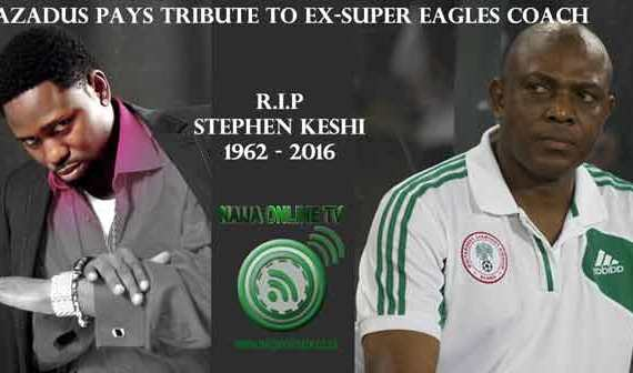 NIGERIAN SINGER, AZADUS PAY TRIBUTE TO STEPHEN KESHI, WHO DIED AT 54