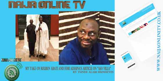 "MY TAKE ON REUBEN ABATI AND FEMI ADESINA'S ARTICLE ON ""ASO VILLA"" BY TUNDE ALABI HUNDEYIN"
