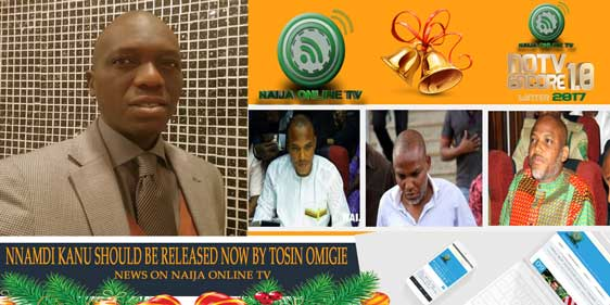 NNAMDI KANU SHOULD BE RELEASED NOW BY TOSIN OMIGIE