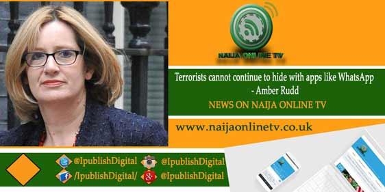 Terrorists cannot continue to hide with apps like WhatsApp - Amber Rudd