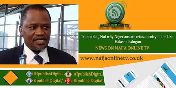 Trump Ban, Not why Nigerians are refused entry to the US - Hakeem Balogun