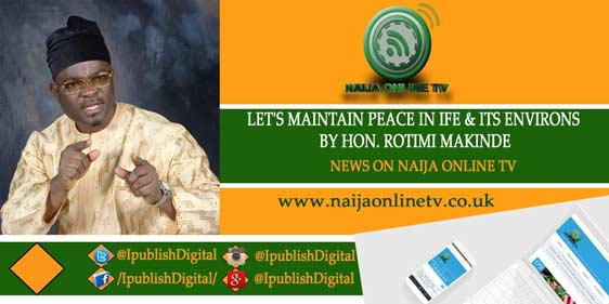 LET'S MAINTAIN PEACE IN IFE & ITS ENVIRONS BY HON. ROTIMI MAKINDE