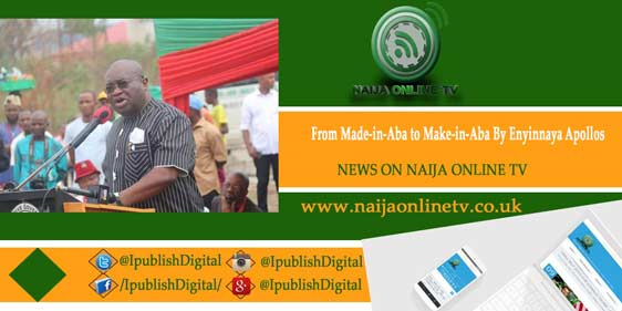 From Made-in-Aba to Make-in-Aba By Enyinnaya Apollos