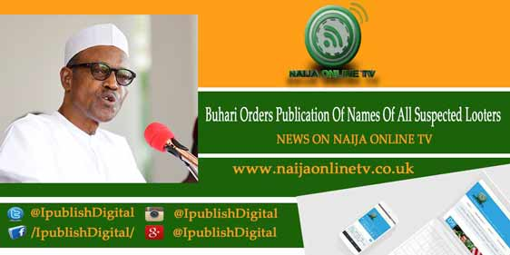 Buhari Orders Publication Of Names Of All Suspected Looters
