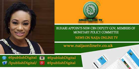 BUHARI APPOINTS NEW CBN DEPUTY GOV, MEMBERS OF MONETARY POLICY COMMITTEE