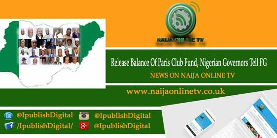 Release Balance Of Paris Club Fund, Nigerian Governors Tell FG