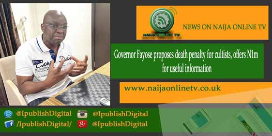 Governor Fayose proposes death penalty for cultists, offers N1m for useful information
