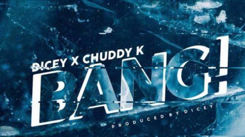 Dicey x Chuddy K – Bang (DOWNLOAD Mp3   Audio)