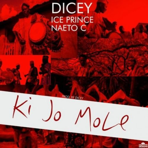 "MUSIC: Ice Prince x Naeto C x Dicey – ""Ki Jo Mole"" 1"