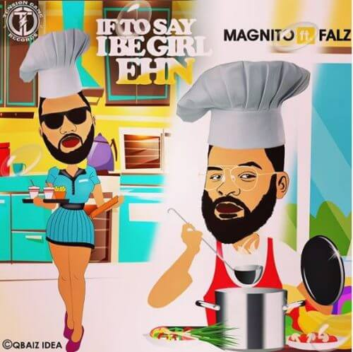 "DOWNLOAD: Magnito x Falz – ""If To Say I Be Girl Ehn"